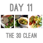 The 30 Clean: Day 11